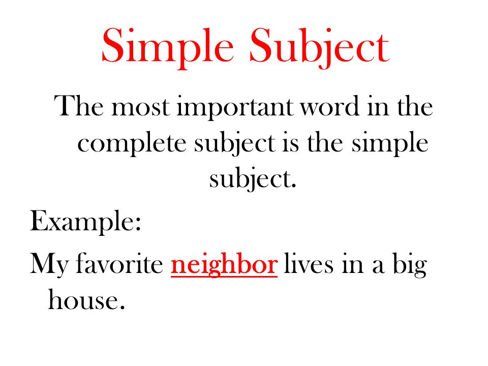 Simple Subject The most important word in the complete subject is the simple subject.