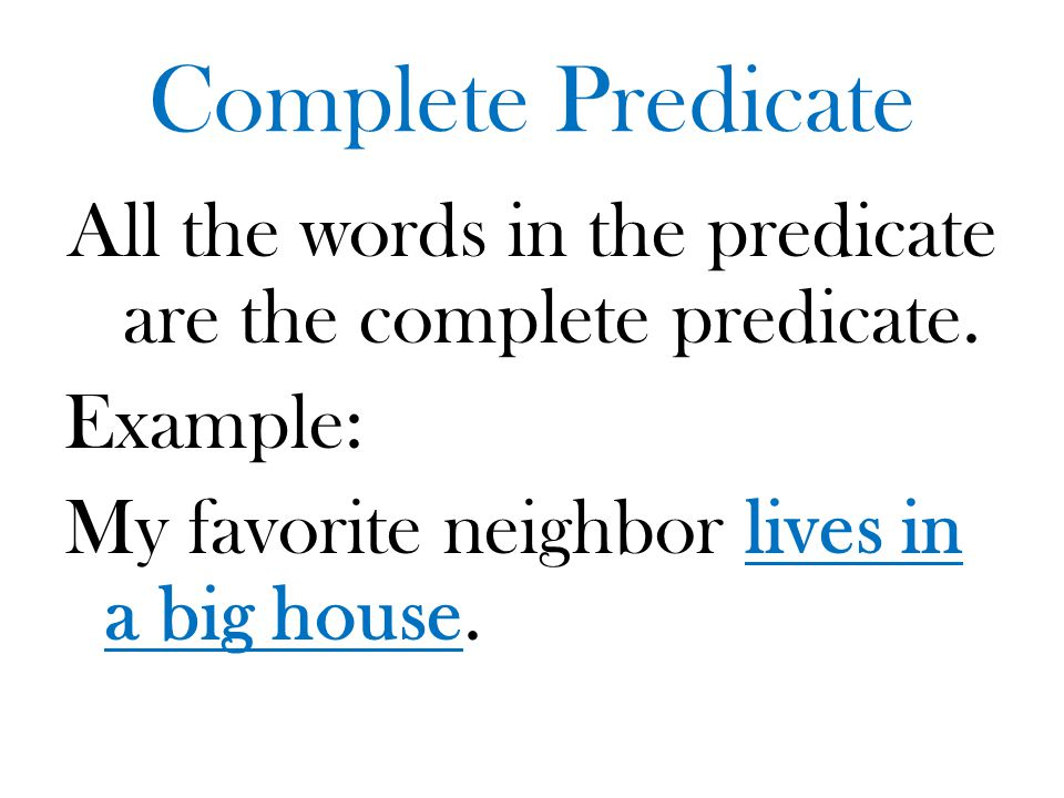 Complete Predicate All the words in the predicate are the complete predicate.
