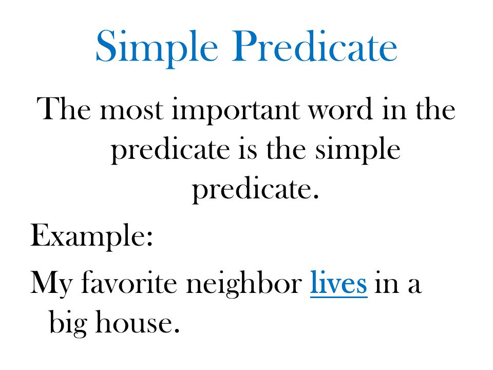 Simple Predicate The most important word in the predicate is the simple predicate.