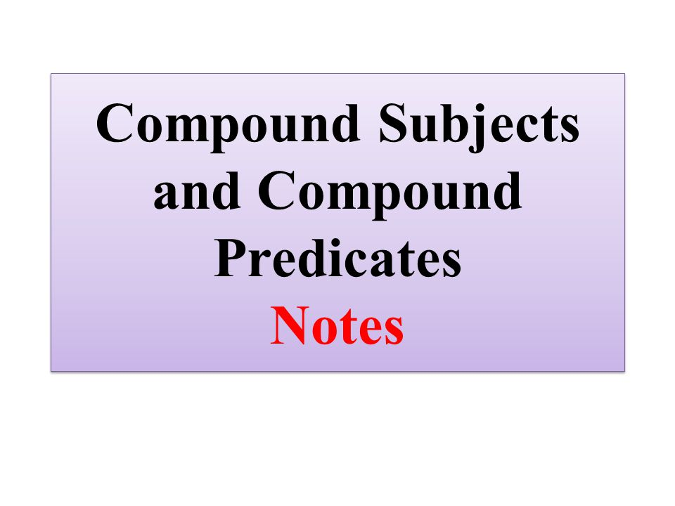 Compound Subjects and Compound Predicates Notes