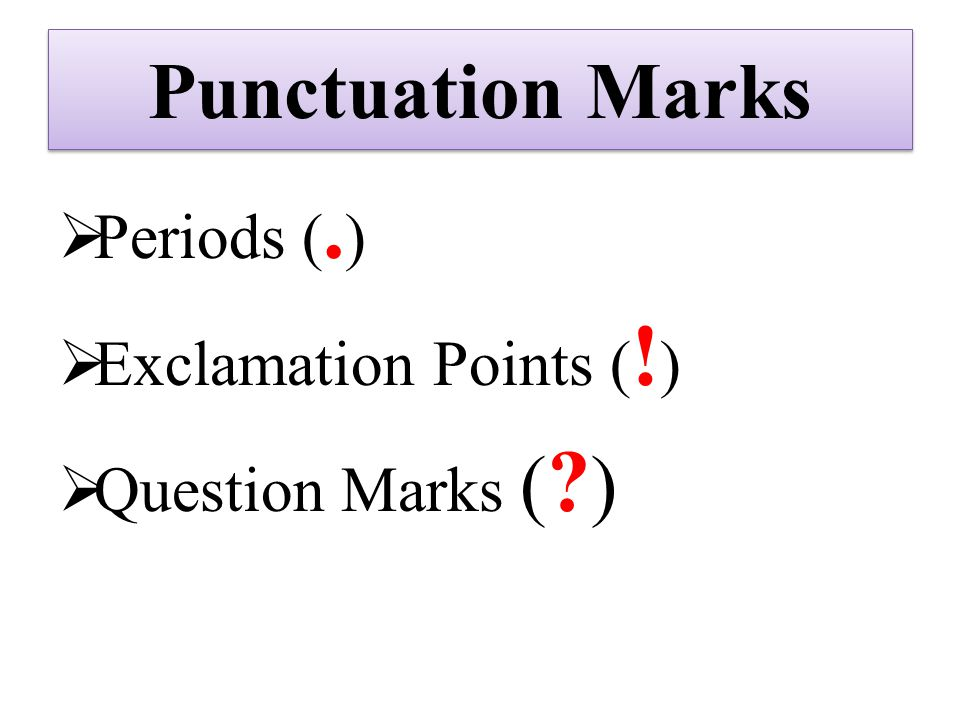 Punctuation Marks Periods (.) Exclamation Points (!)
