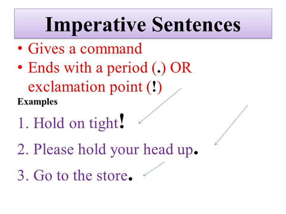 Imperative Sentences Gives a command Ends with a period (.) OR