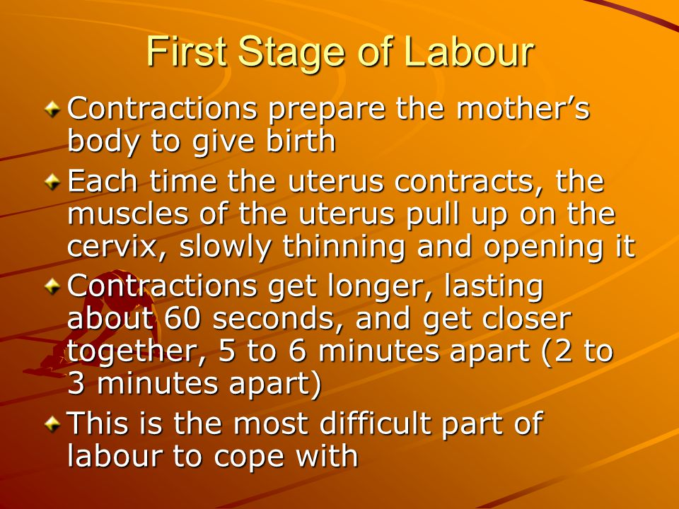 First Stage of Labour Contractions prepare the mother's body to give birth.