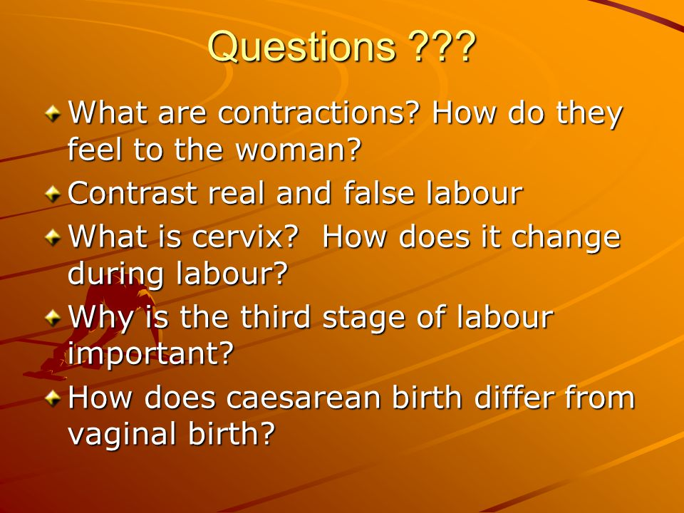 Questions What are contractions How do they feel to the woman