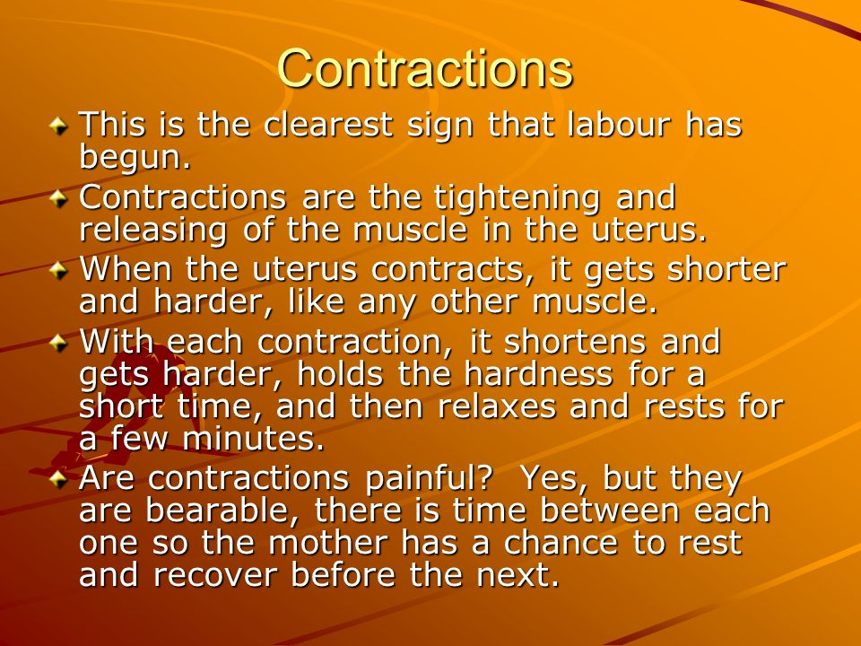 Contractions This is the clearest sign that labour has begun.