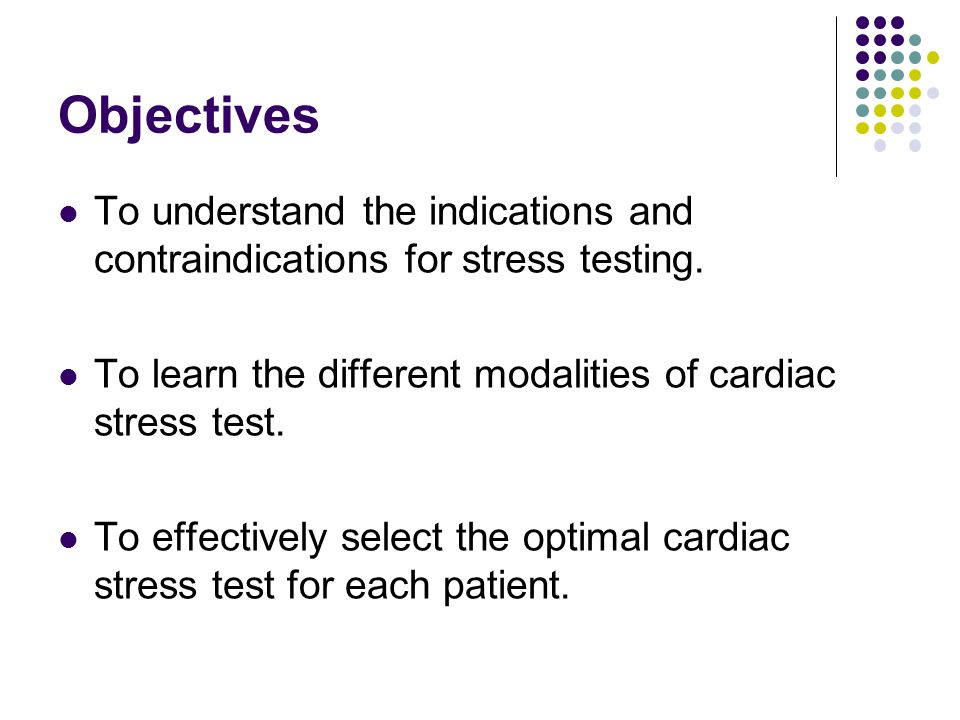 Objectives To understand the indications and contraindications for stress testing. To learn the different modalities of cardiac stress test.