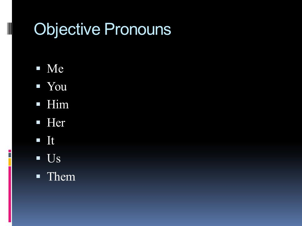 Objective Pronouns Me You Him Her It Us Them