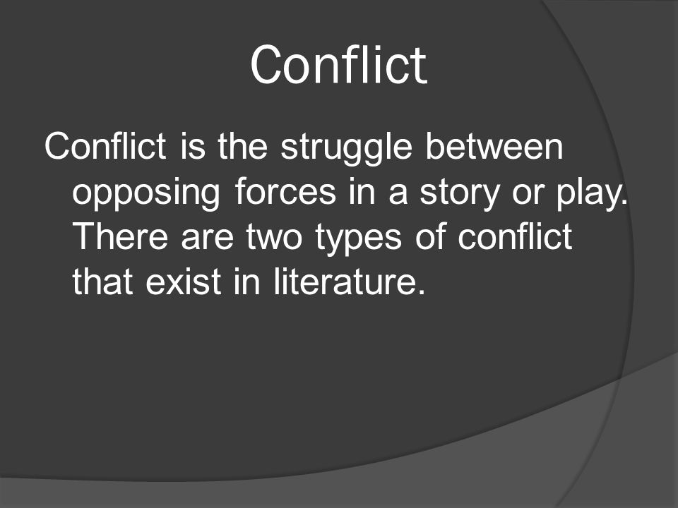 Conflict Conflict is the struggle between opposing forces in a story or play.