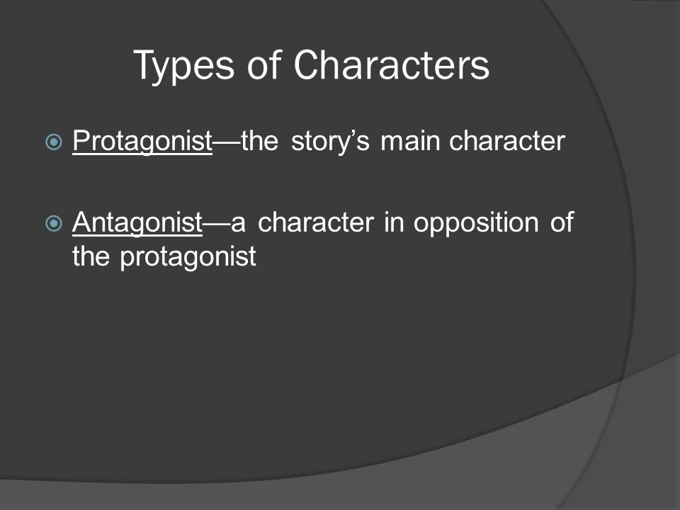Types of Characters Protagonist—the story's main character