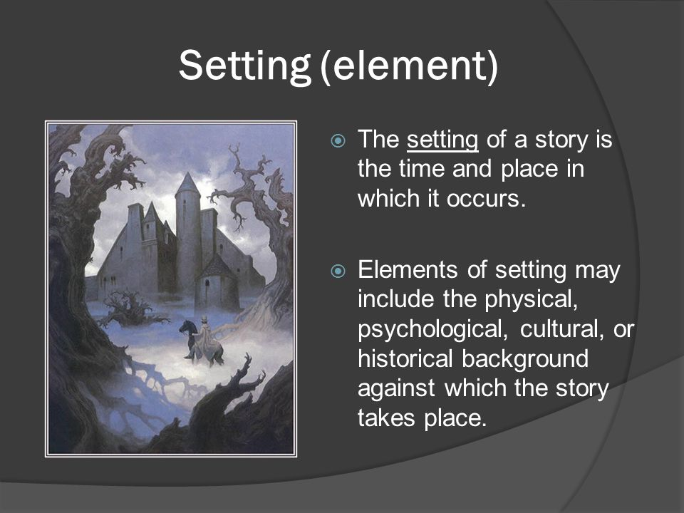 Setting (element) The setting of a story is the time and place in which it occurs.