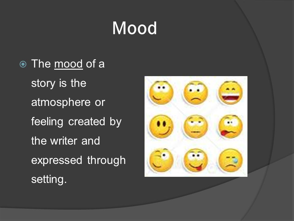 Mood The mood of a story is the atmosphere or feeling created by the writer and expressed through setting.