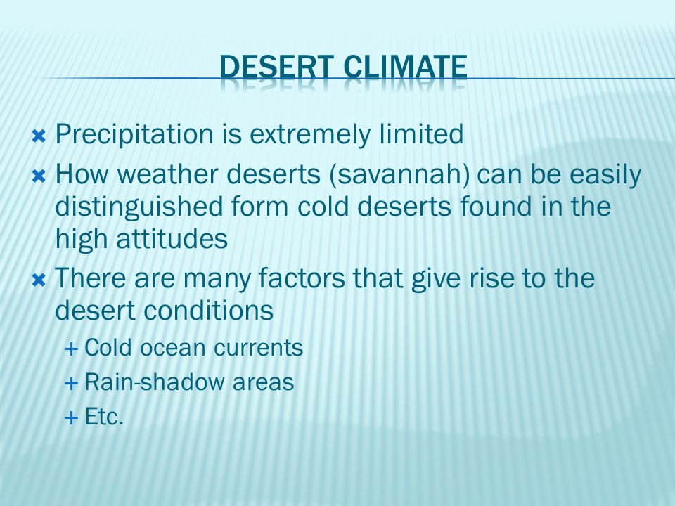 Desert climate Precipitation is extremely limited
