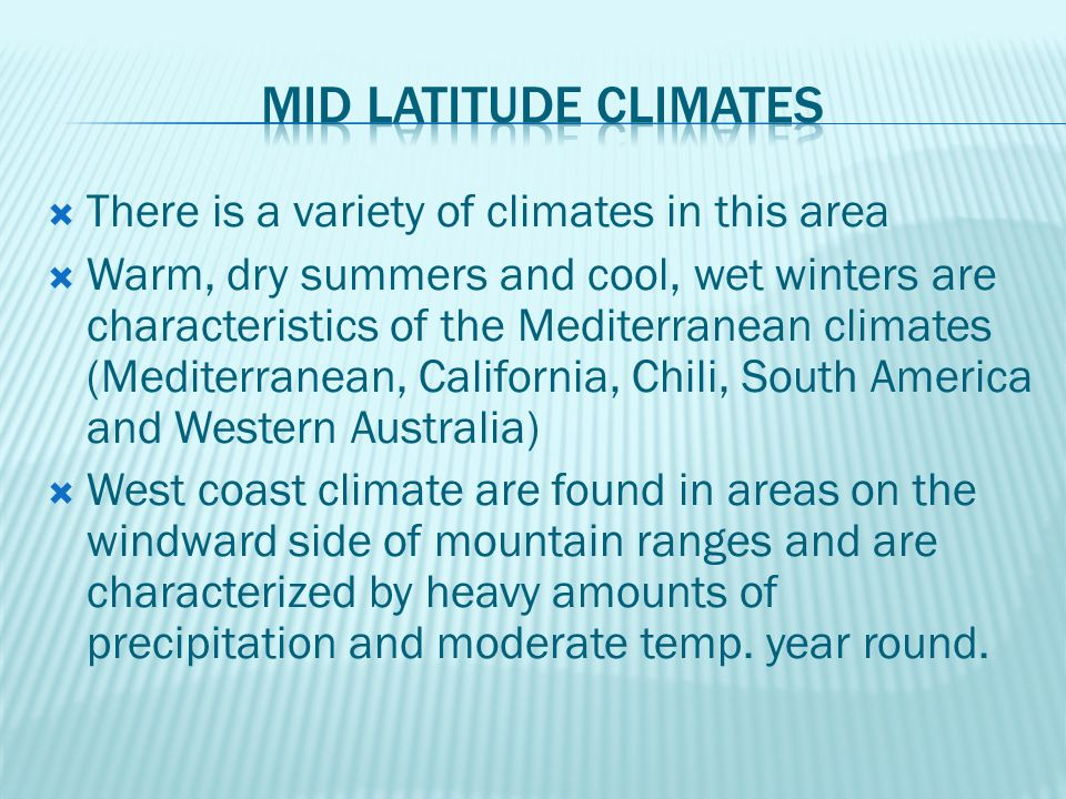 Mid latitude climates There is a variety of climates in this area