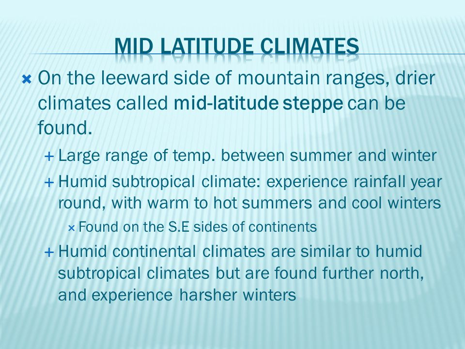 Mid latitude climates On the leeward side of mountain ranges, drier climates called mid-latitude steppe can be found.