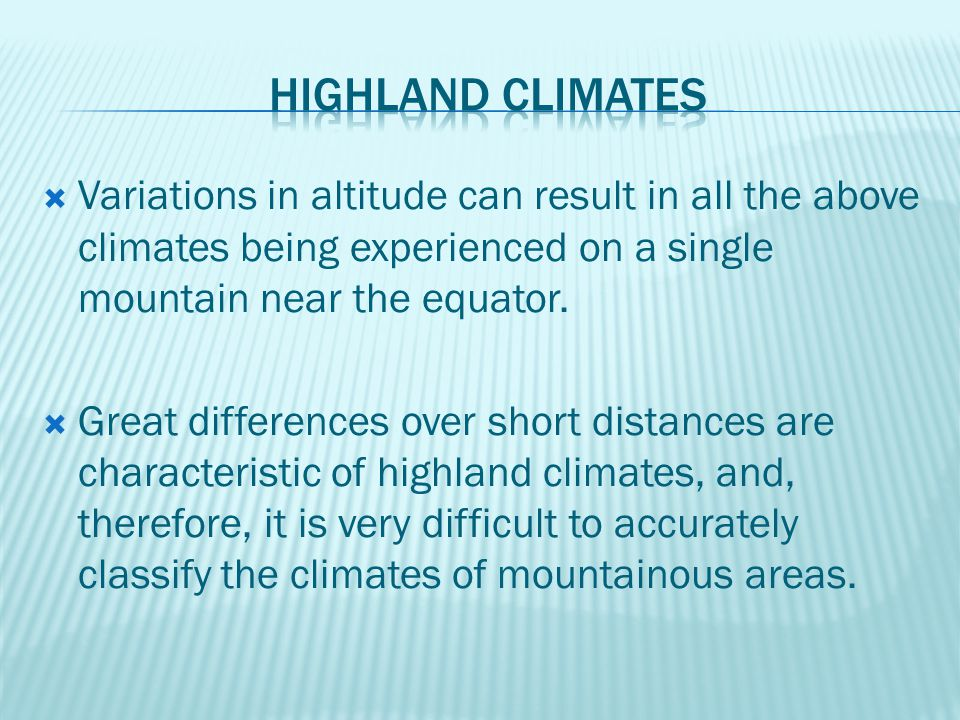 Highland climates Variations in altitude can result in all the above climates being experienced on a single mountain near the equator.
