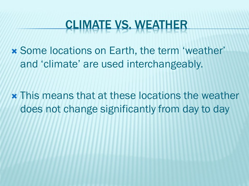 Climate vs. Weather Some locations on Earth, the term 'weather' and 'climate' are used interchangeably.