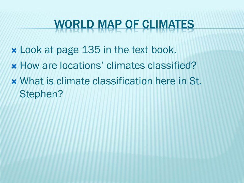 World map of Climates Look at page 135 in the text book.