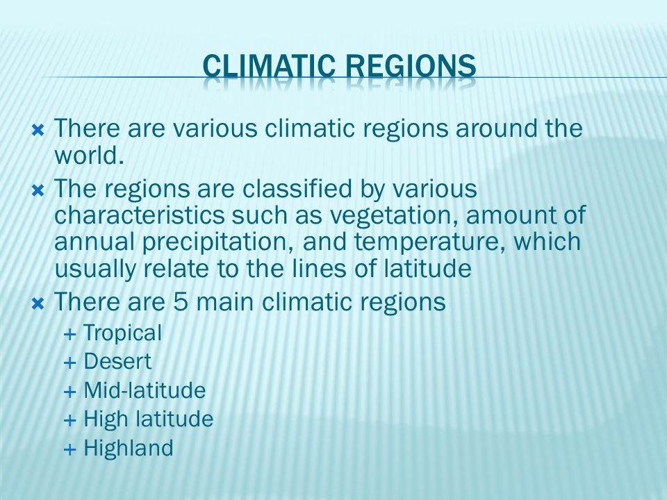 Climatic regions There are various climatic regions around the world.
