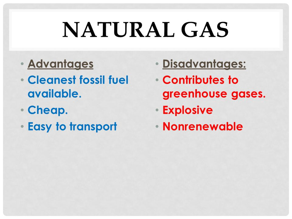 Advantages Of Natural Gas >> Advantages Disadvantages Of Energy Resources Ppt Video Online