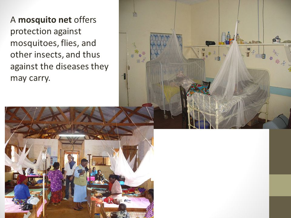 A mosquito net offers protection against mosquitoes, flies, and other insects, and thus against the diseases they may carry.