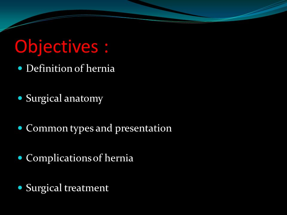 Objectives : Definition of hernia Surgical anatomy