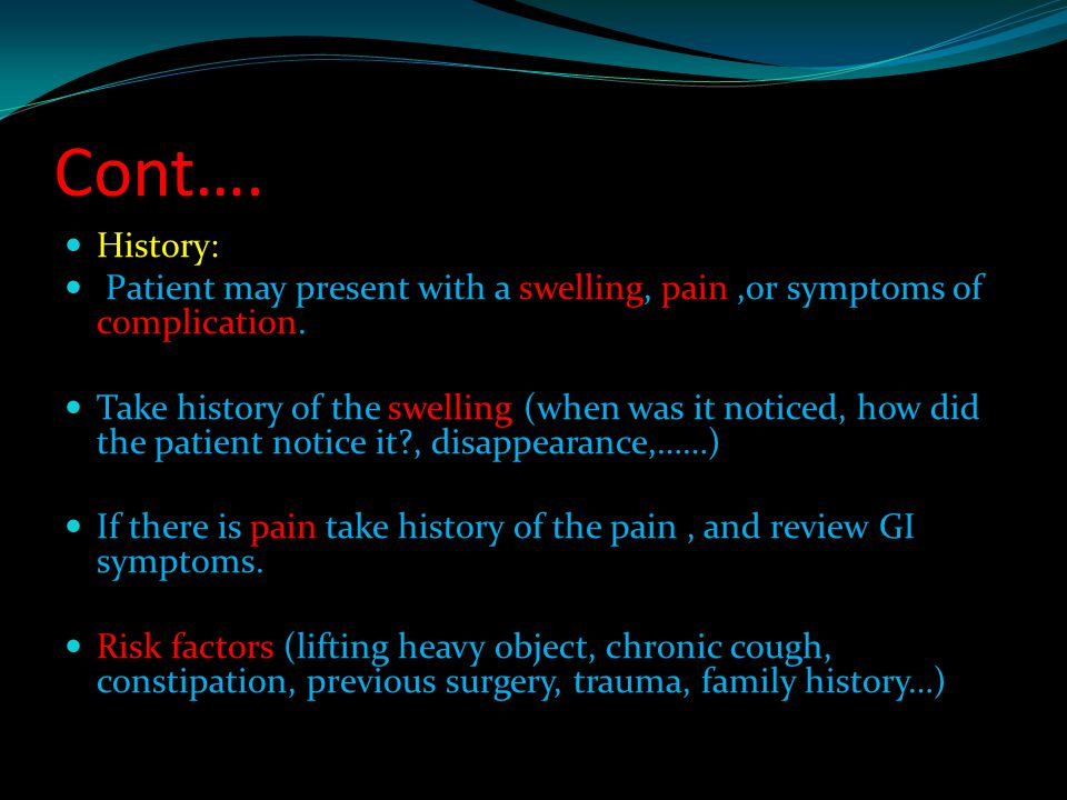 Cont…. History: Patient may present with a swelling, pain ,or symptoms of complication.