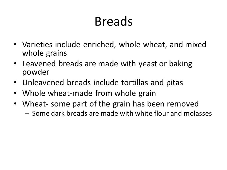 Breads Varieties include enriched, whole wheat, and mixed whole grains