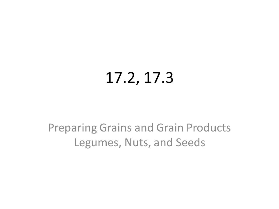 Preparing Grains and Grain Products Legumes, Nuts, and Seeds