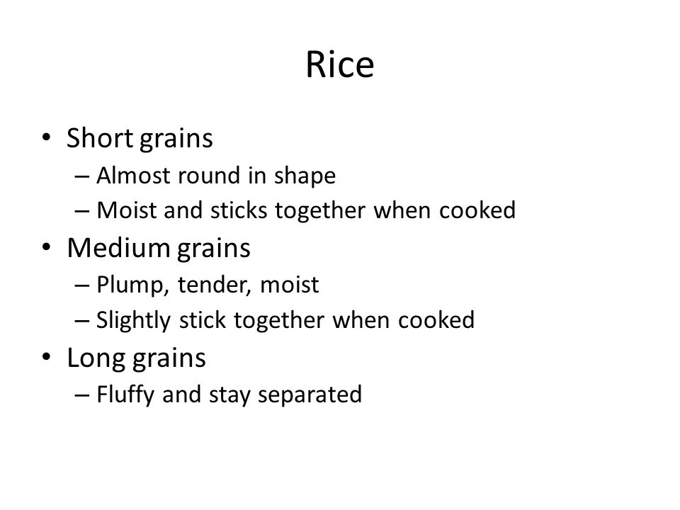 Rice Short grains Medium grains Long grains Almost round in shape