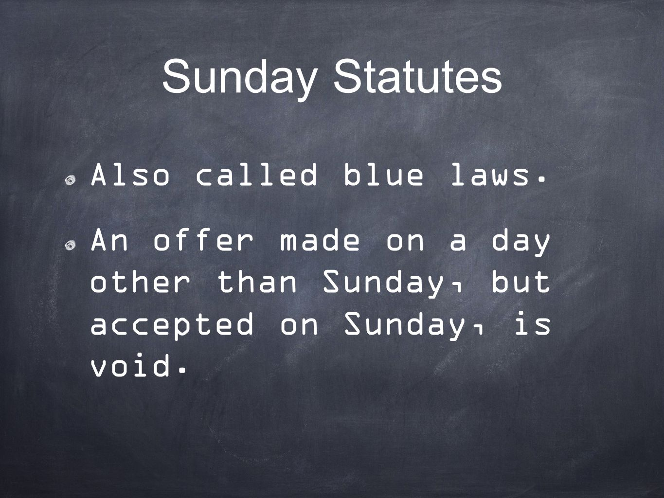 Sunday Statutes Also called blue laws.