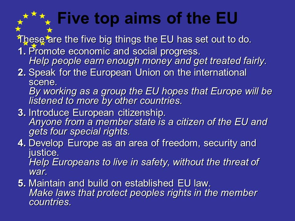 Five top aims of the EU These are the five big things the EU has set out to do.