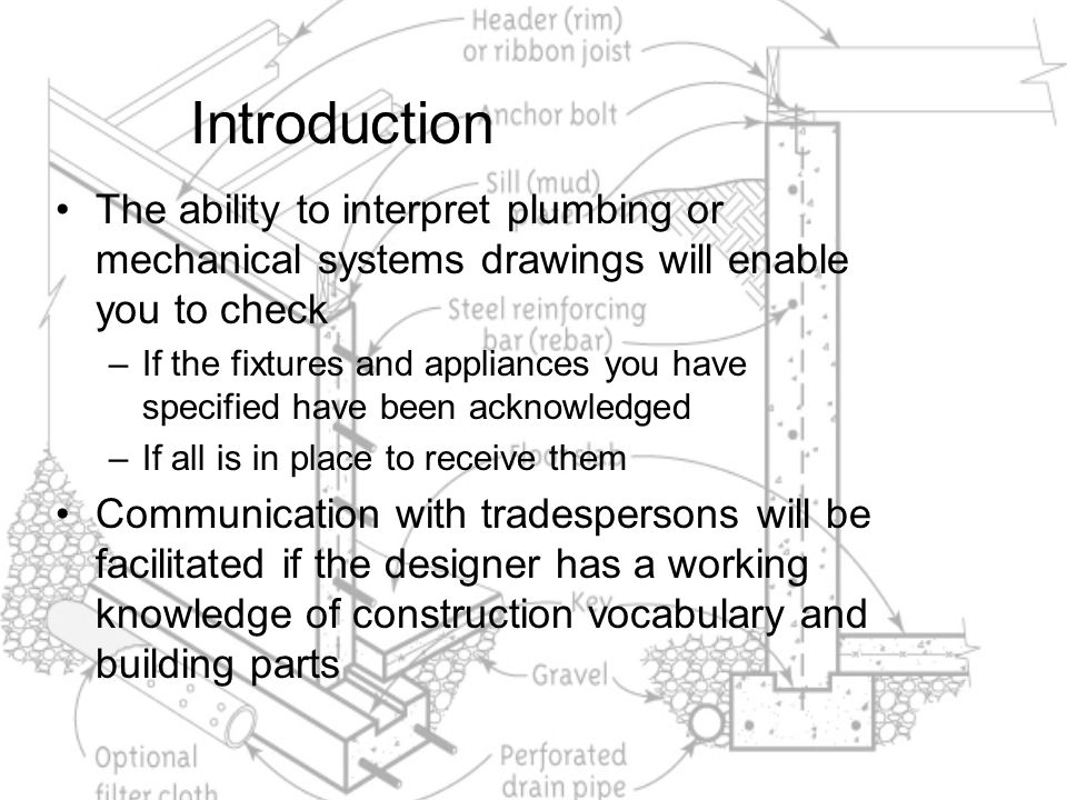 Introduction The ability to interpret plumbing or mechanical systems drawings will enable you to check.