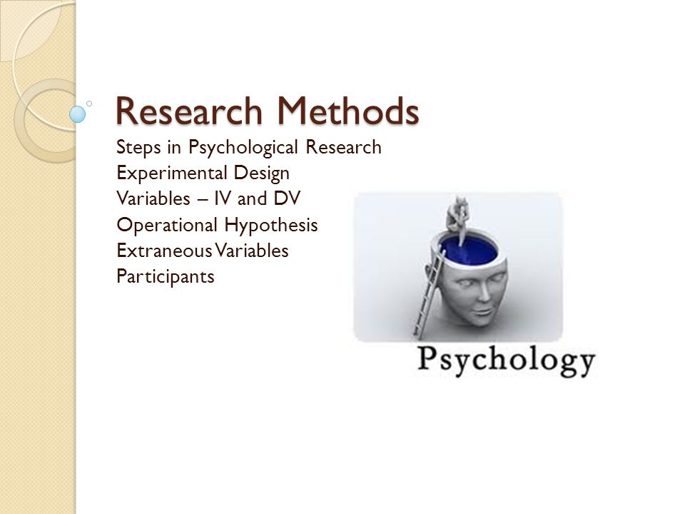 Research Methods Steps in Psychological Research Experimental Design