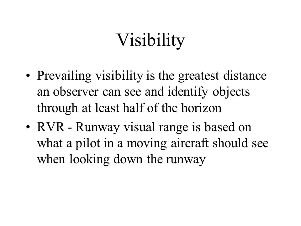 Visibility Prevailing visibility is the greatest distance an observer can see and identify objects through at least half of the horizon.