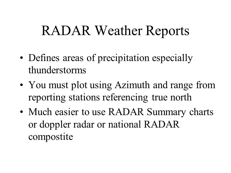 RADAR Weather Reports Defines areas of precipitation especially thunderstorms.