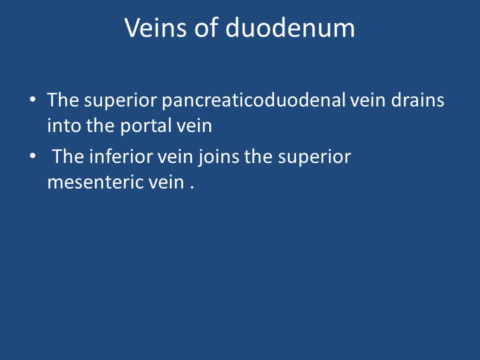 Veins of duodenum The superior pancreaticoduodenal vein drains into the portal vein.