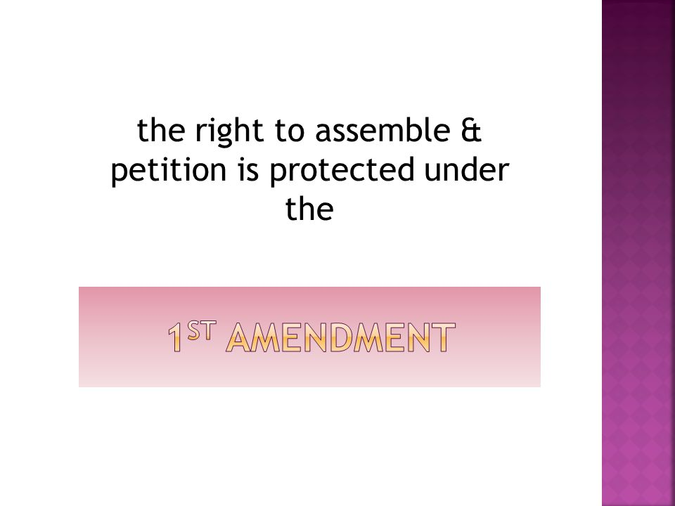 the right to assemble & petition is protected under the
