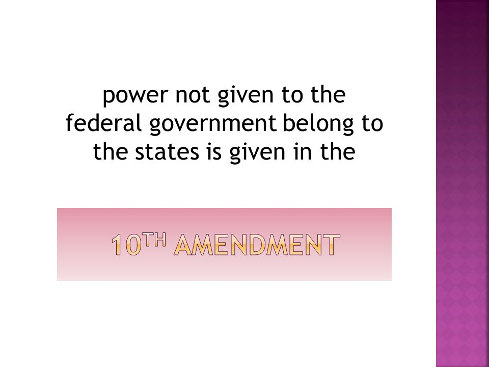 power not given to the federal government belong to the states is given in the