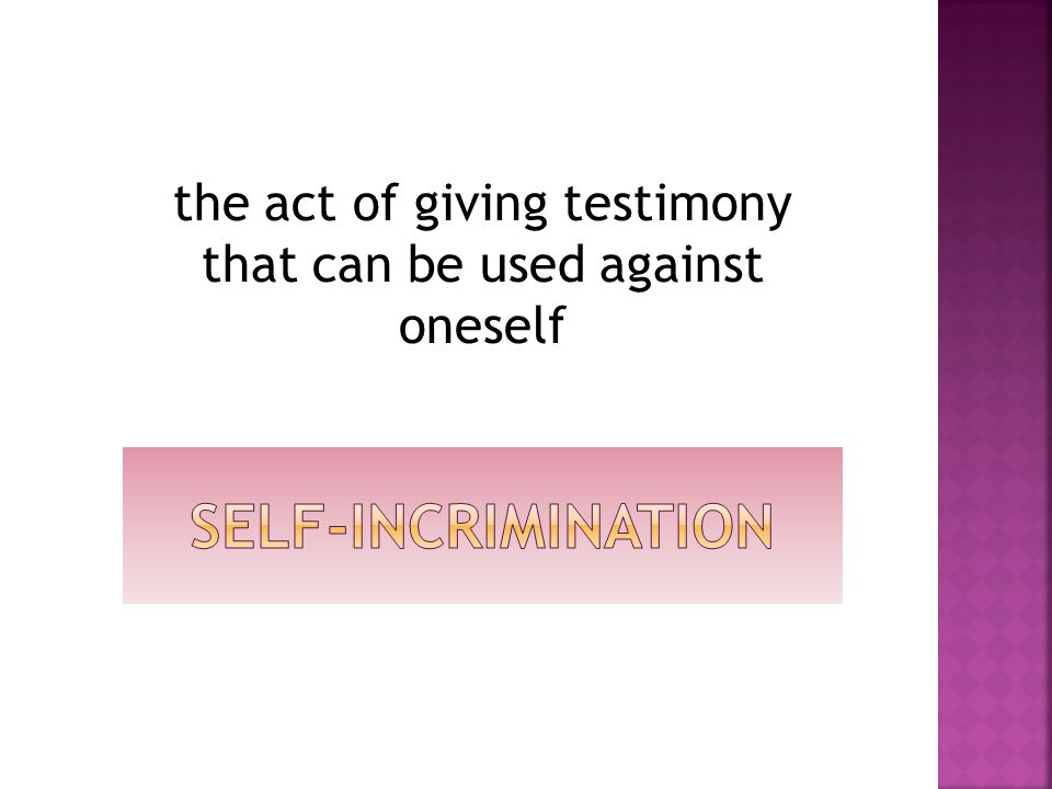 the act of giving testimony that can be used against oneself