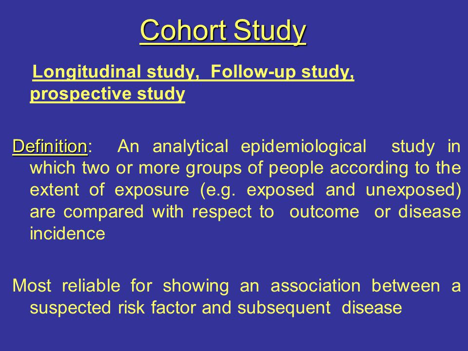 Cohort Study Longitudinal study, Follow-up study, prospective study