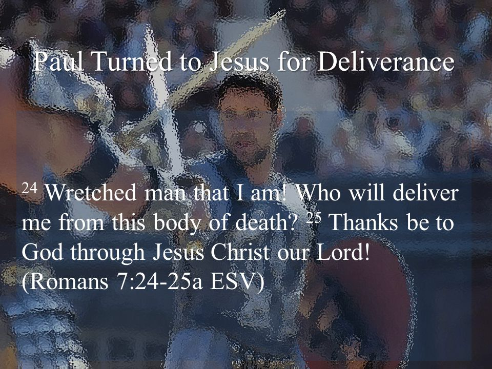 Paul Turned to Jesus for Deliverance