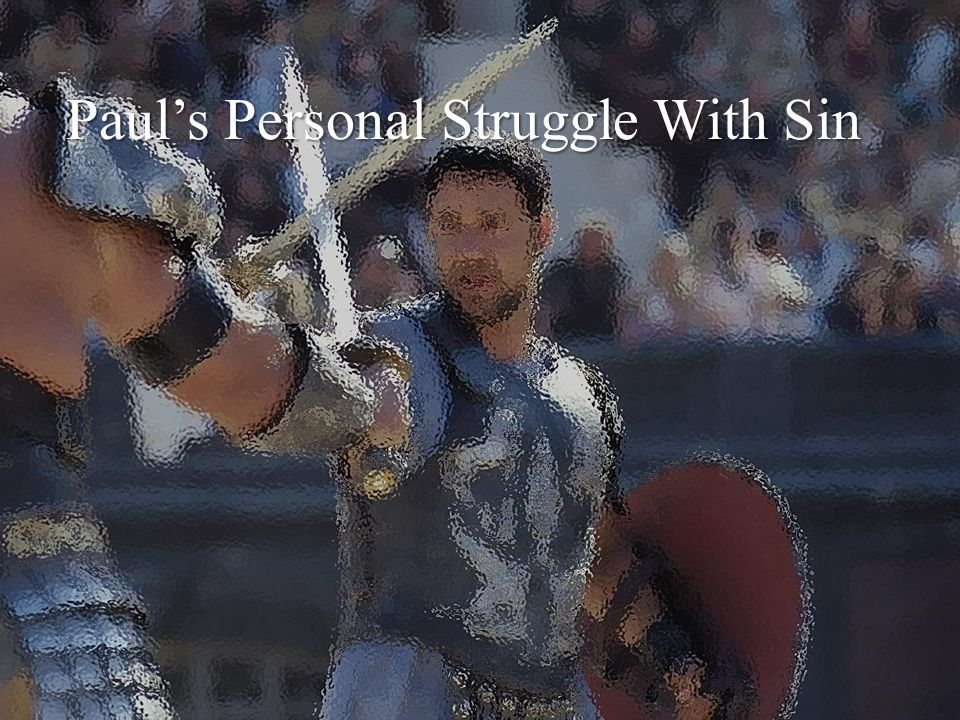 Paul's Personal Struggle With Sin