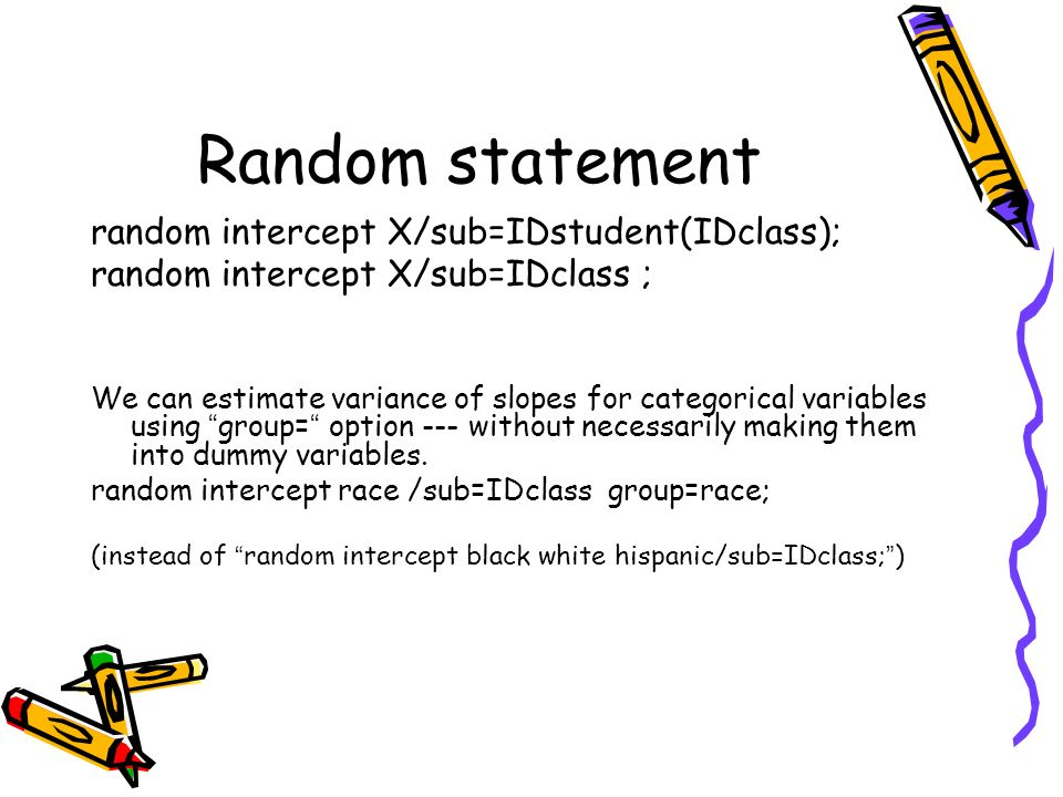 Random statement random intercept X/sub=IDstudent(IDclass);