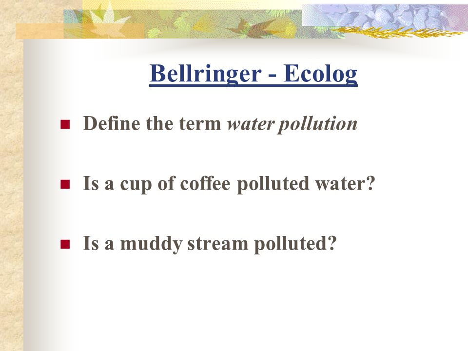Bellringer - Ecolog Define the term water pollution