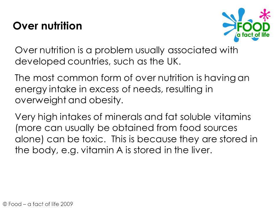 Over nutrition Over nutrition is a problem usually associated with developed countries, such as the UK.