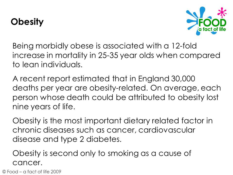 Obesity Being morbidly obese is associated with a 12-fold increase in mortality in year olds when compared to lean individuals.