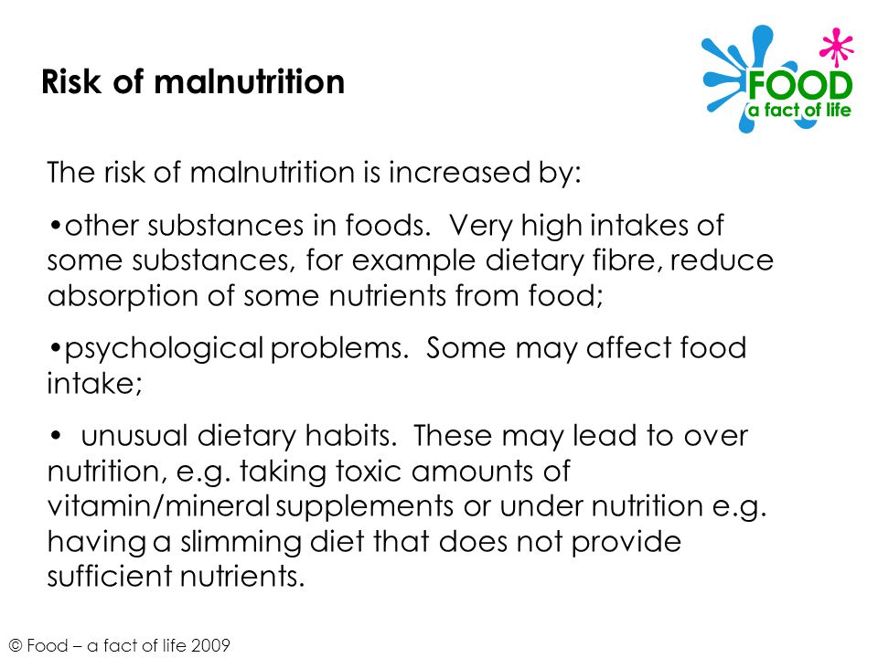Risk of malnutrition The risk of malnutrition is increased by: