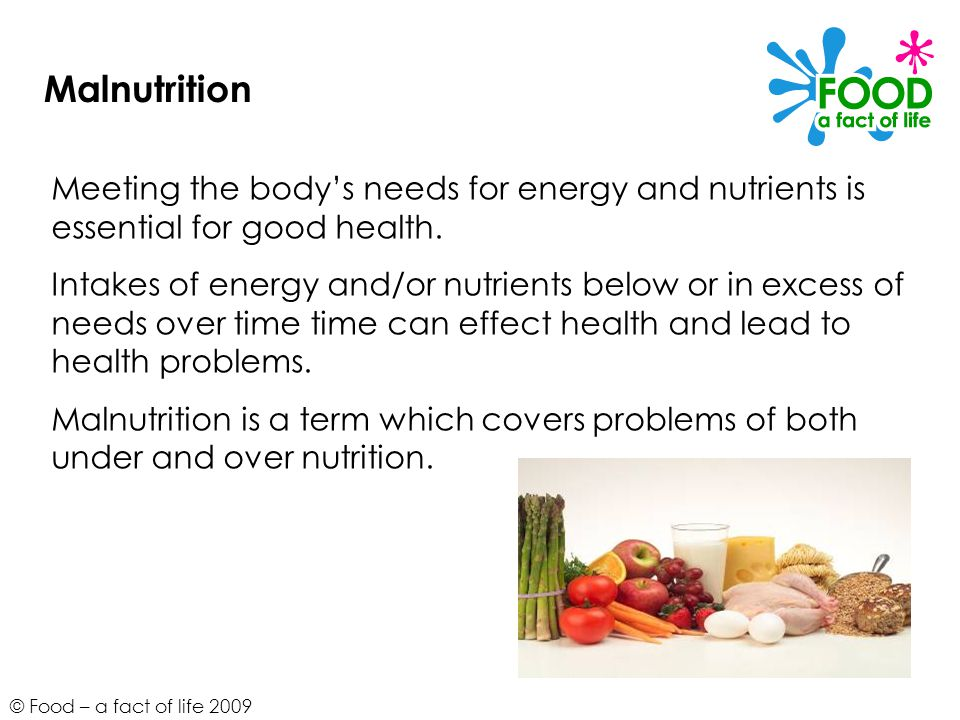 Malnutrition Meeting the body's needs for energy and nutrients is essential for good health.