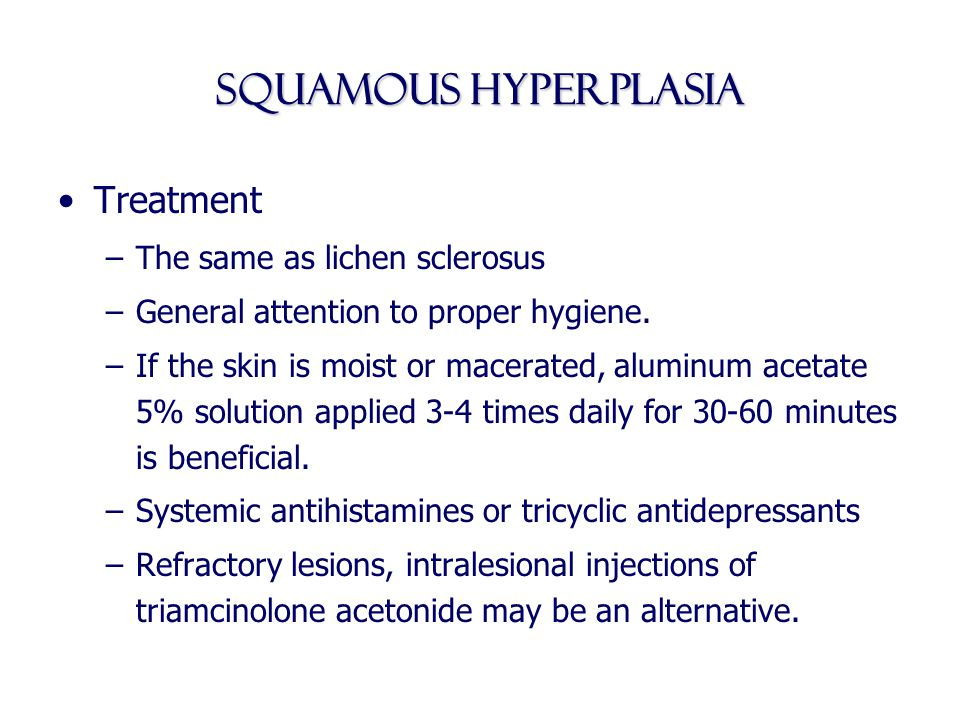 Squamous Hyperplasia Treatment The same as lichen sclerosus