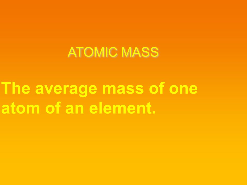The average mass of one atom of an element.